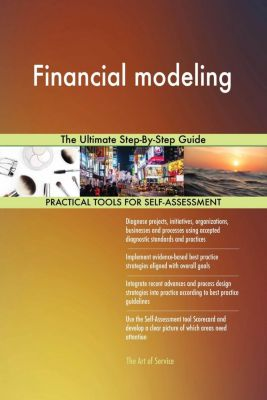 5STARCooks: Financial modeling The Ultimate Step-By-Step Guide, Gerardus Blokdyk