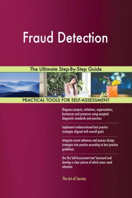 5STARCooks: Fraud Detection The Ultimate Step-By-Step Guide, Gerardus Blokdyk