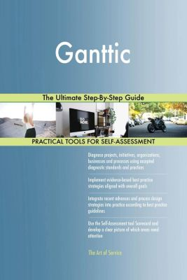 5STARCooks: Ganttic The Ultimate Step-By-Step Guide, Gerardus Blokdyk