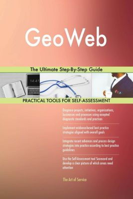 5STARCooks: GeoWeb The Ultimate Step-By-Step Guide, Gerardus Blokdyk