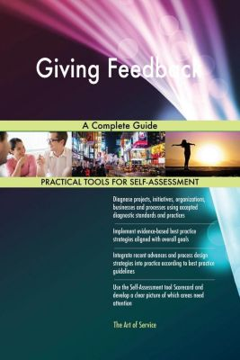 5STARCooks: Giving Feedback A Complete Guide, Gerardus Blokdyk