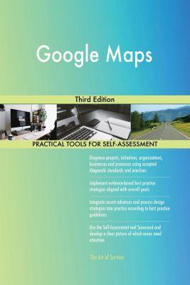 5STARCooks: Google Maps Third Edition, Gerardus Blokdyk