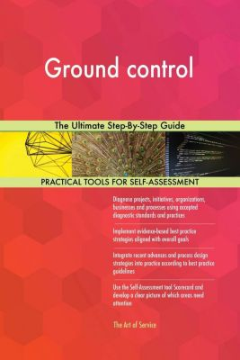 5STARCooks: Ground control The Ultimate Step-By-Step Guide, Gerardus Blokdyk