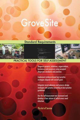 5STARCooks: GroveSite Standard Requirements, Gerardus Blokdyk