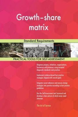 5STARCooks: Growth-share matrix Standard Requirements, Gerardus Blokdyk