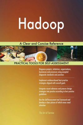 5STARCooks: Hadoop A Clear and Concise Reference, Gerardus Blokdyk