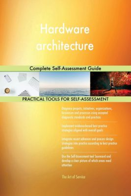 5STARCooks: Hardware architecture Complete Self-Assessment Guide, Gerardus Blokdyk