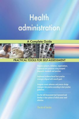 5STARCooks: Health administration A Complete Guide, Gerardus Blokdyk