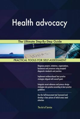 5STARCooks: Health advocacy The Ultimate Step-By-Step Guide, Gerardus Blokdyk