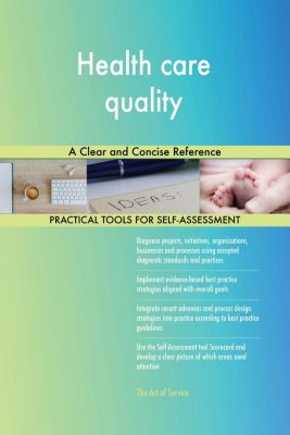5STARCooks: Health care quality A Clear and Concise Reference, Gerardus Blokdyk