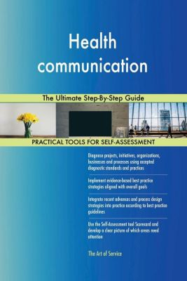 5STARCooks: Health communication The Ultimate Step-By-Step Guide, Gerardus Blokdyk