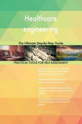 5STARCooks: Healthcare engineering The Ultimate Step-By-Step Guide, Gerardus Blokdyk