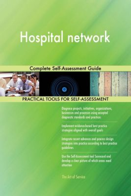 5STARCooks: Hospital network Complete Self-Assessment Guide, Gerardus Blokdyk
