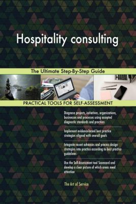 5STARCooks: Hospitality consulting The Ultimate Step-By-Step Guide, Gerardus Blokdyk