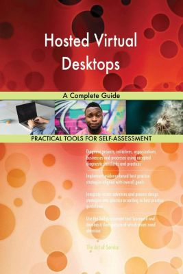 5STARCooks: Hosted Virtual Desktops A Complete Guide, Gerardus Blokdyk