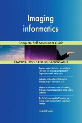 5STARCooks: Imaging informatics Complete Self-Assessment Guide, Gerardus Blokdyk