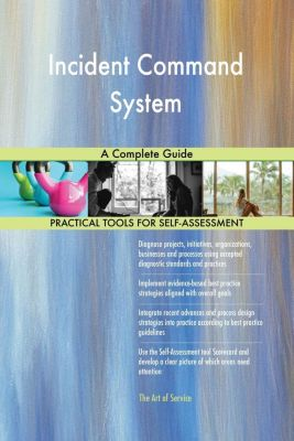 5STARCooks: Incident Command System A Complete Guide, Gerardus Blokdyk
