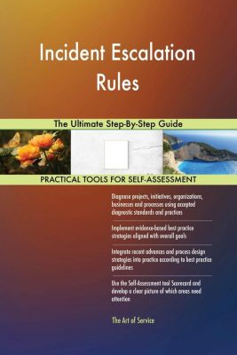 5STARCooks: Incident Escalation Rules The Ultimate Step-By-Step Guide, Gerardus Blokdyk