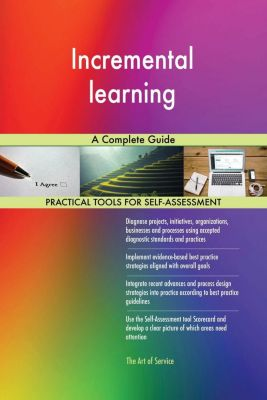 5STARCooks: Incremental learning A Complete Guide, Gerardus Blokdyk