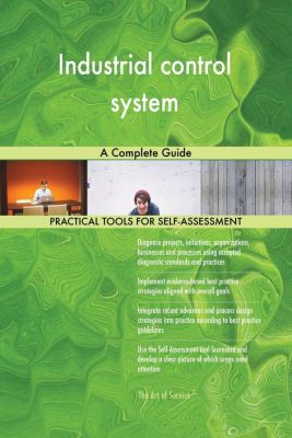 5STARCooks: Industrial control system A Complete Guide, Gerardus Blokdyk
