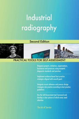 5STARCooks: Industrial radiography Second Edition, Gerardus Blokdyk