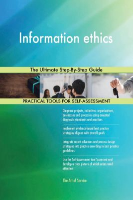 5STARCooks: Information ethics The Ultimate Step-By-Step Guide, Gerardus Blokdyk