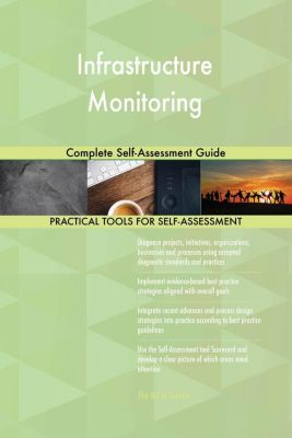 5STARCooks: Infrastructure Monitoring Complete Self-Assessment Guide, Gerardus Blokdyk