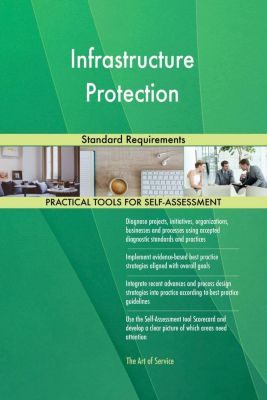 5STARCooks: Infrastructure Protection Standard Requirements, Gerardus Blokdyk