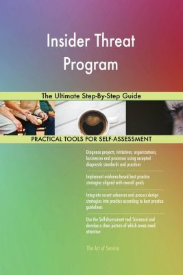 5STARCooks: Insider Threat Program The Ultimate Step-By-Step Guide, Gerardus Blokdyk