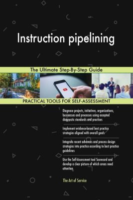5STARCooks: Instruction pipelining The Ultimate Step-By-Step Guide, Gerardus Blokdyk