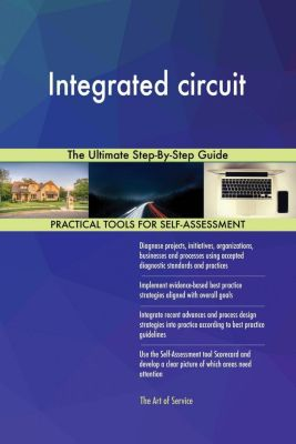 5STARCooks: Integrated circuit The Ultimate Step-By-Step Guide, Gerardus Blokdyk