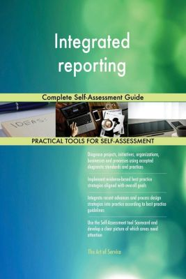 5STARCooks: Integrated reporting Complete Self-Assessment Guide, Gerardus Blokdyk