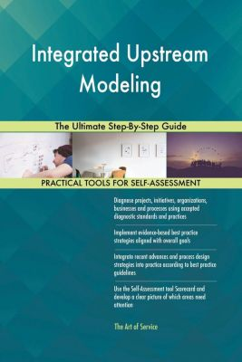 5STARCooks: Integrated Upstream Modeling The Ultimate Step-By-Step Guide, Gerardus Blokdyk