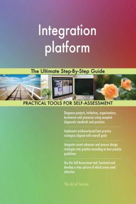 5STARCooks: Integration platform The Ultimate Step-By-Step Guide, Gerardus Blokdyk