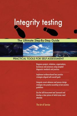 5STARCooks: Integrity testing The Ultimate Step-By-Step Guide, Gerardus Blokdyk