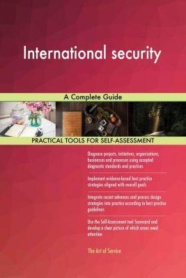5STARCooks: International security A Complete Guide, Gerardus Blokdyk