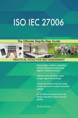 5STARCooks: ISO IEC 27006 The Ultimate Step-By-Step Guide, Gerardus Blokdyk