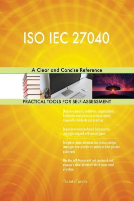 5STARCooks: ISO IEC 27040 A Clear and Concise Reference, Gerardus Blokdyk