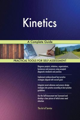 5STARCooks: Kinetics A Complete Guide, Gerardus Blokdyk