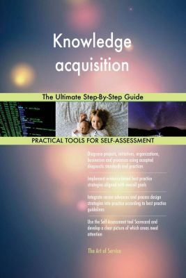 5STARCooks: Knowledge acquisition The Ultimate Step-By-Step Guide, Gerardus Blokdyk