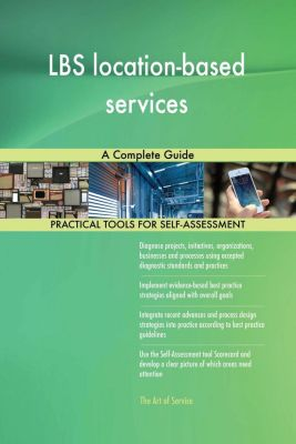 5STARCooks: LBS location-based services A Complete Guide, Gerardus Blokdyk