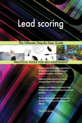 5STARCooks: Lead scoring The Ultimate Step-By-Step Guide, Gerardus Blokdyk