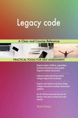 5STARCooks: Legacy code A Clear and Concise Reference, Gerardus Blokdyk
