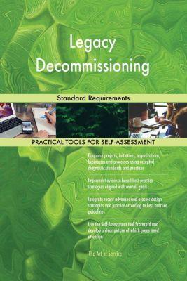 5STARCooks: Legacy Decommissioning Standard Requirements, Gerardus Blokdyk