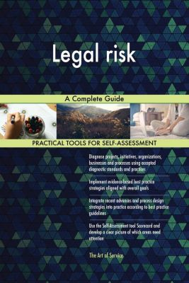 5STARCooks: Legal risk A Complete Guide, Gerardus Blokdyk