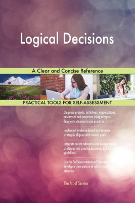 5STARCooks: Logical Decisions A Clear and Concise Reference, Gerardus Blokdyk