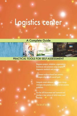 5STARCooks: Logistics center A Complete Guide, Gerardus Blokdyk