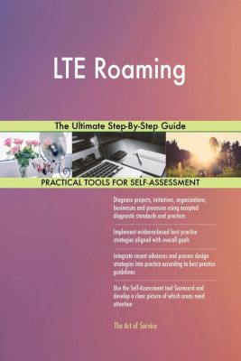 5STARCooks: LTE Roaming The Ultimate Step-By-Step Guide, Gerardus Blokdyk