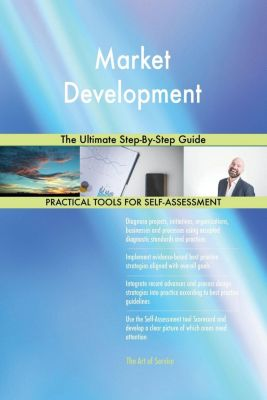 5STARCooks: Market Development The Ultimate Step-By-Step Guide, Gerardus Blokdyk