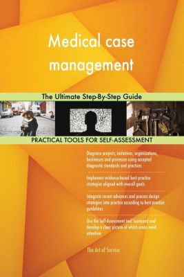 5STARCooks: Medical case management The Ultimate Step-By-Step Guide, Gerardus Blokdyk